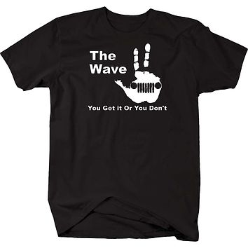 The Jeep Wave - You Get it Or You Don't T shirt