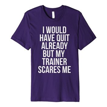 Funny Workout T-Shirt My Trainer Scares Me Exercise Training