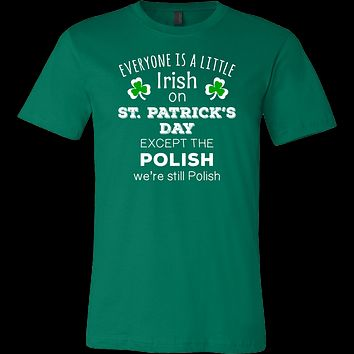 Everyone's a Little Irish Except the Polish we are still Polish - T-shirt