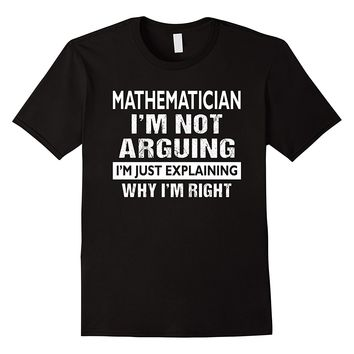 Mathematician I'm Not Arguing I'm Just Explaining Shirt