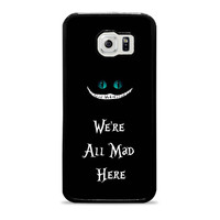 disney we re all mad here chesire cat alice in wonderland Samsung Galaxy S6 Case