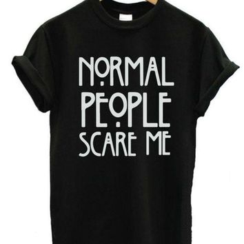 Normal People Scare Me Letters Print Women Tshirt American Horror Story Fashion Shirt For Hipster Top Tees Casual Latest Zy134