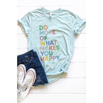 Do More of What Makes You Happy Graphic Tee