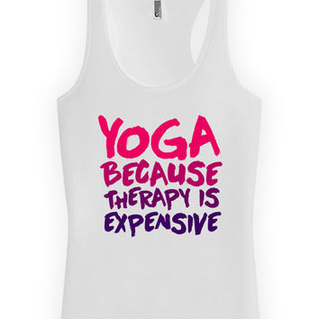 Funny Yoga Tank Top Yoga Because Therapy Is Expensive Racerback Tank Yoga Clothing American Apparel Gift For Yoga Lover Ladies Tank WT-123