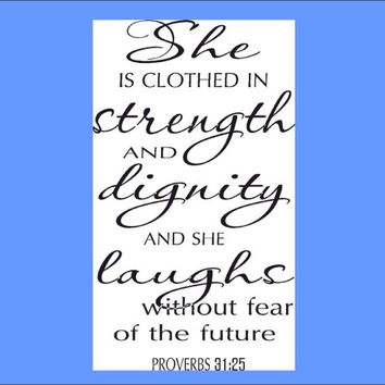 Proverbs 31:25 Vinyl Wall Art / Wall Decor She is clothed in strength and dignity and laughs without fear of the future.  Scripture Art