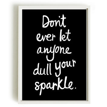 A4 Typography Poster, quote print, apartment decor, inspirational art - Don't ever let anyone dull your sparkle