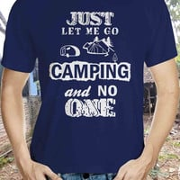 Just Let Me Go Camping And No One Tshirt -  Humor t-shirt - No One Camping t-shirt - Camping t-shirt