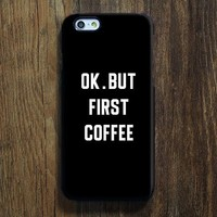 OK But First Coffee iPhone 6s 6 Case iPhone 6 plus Case ÌâåÊiPhone 5S Case iPhone 5C Case iPhone 4S/4 Case Samsung Galaxy S6/S6Edge/S5/S4/S3/Note 2/Note 3 Case 128