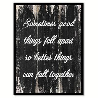 Sometimes good things fall apart so better things can fall together Motivational Quote Saying Canvas Print with Picture Frame Home Decor Wall Art