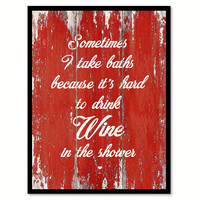 Sometimes I Take Baths Because It's Hard To Drink Wine In The Shower Quote Saying Canvas Print with Picture Frame
