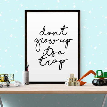"""Nursery funny quote """"Dont Grow Up Its a Trap"""" Typography Motivational Inspirational Home Decor Giclee Screenprint Letterpress Funny Wall Art"""