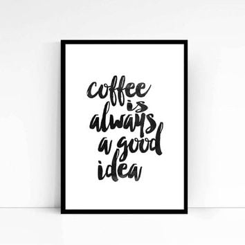 Typography Wall Art Coffee is always a good idea Black White Home Decor Printable Wall Decor Motivational Digital Poster INSTANT DOWNLOAD