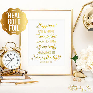 Harry Potter gift, Harry Potter quote print, Albus Dumbledore happiness quote, Happiness can be found even in quote, real gold foil print
