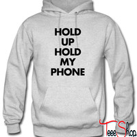 Hold up hold my phone Hoodie