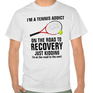 I'm a Tennis Addict T Shirt
