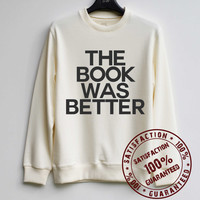 The Book Was Better Sweatshirt Sweater Hoodie Shirt – Size XS S M L XL