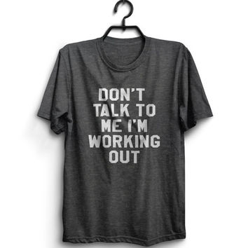 don't talk to me i'm working out Tshirt tees fashion funny saying women men hipster gym workout fitness train crossfit