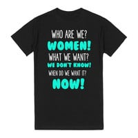 WHO ARE WE? WOMEN! WHAT DO WE WANT? WE DON'T KNOW! WHEN DO WE WANT IT? NOW!