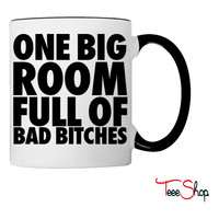 One Big Room Full of Bad Bitches Coffee & Tea Mug