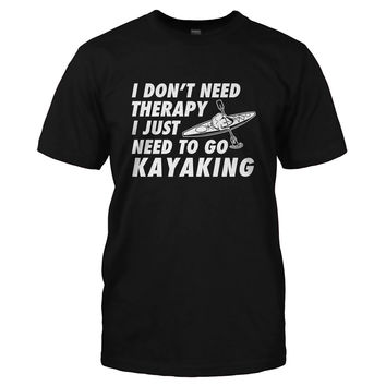 I Don't Need Therapy, I Just Need To Go Kayaking