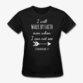 I Will Walk By Faith Even When I can not see. T-Shirt | Christian Life Apparel