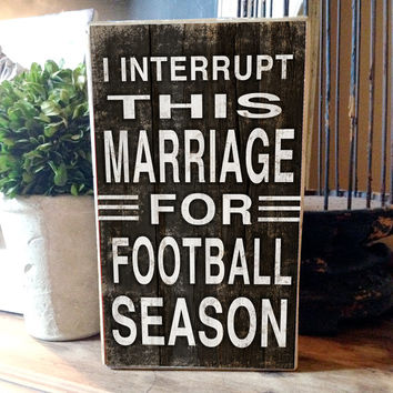 """I interrupt this marriage for football season Approx. 10""""x6"""" block sign"""