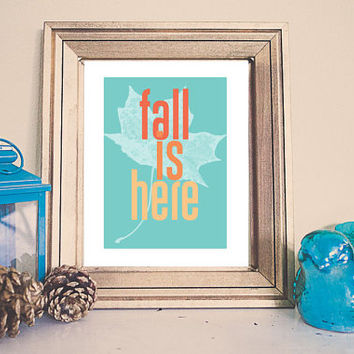 Fall Is Here Autumn Printable /// Instant Download /// House Decor ///  Nursery Printable Home Decor /// Aqua /// Wall Art Leaf