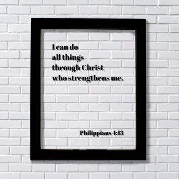Philippians 4:13 - I can do all things through Christ who strengthens me - Scripture Verse Frame