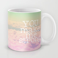 YOU MAKE ME STRONG Mug by SUNLIGHT STUDIOS Monika Strigel | Society6