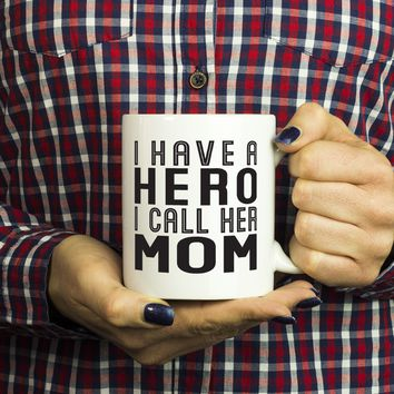 I HAVE A HERO I CALL HER MOM * Gift for Mother's Day From Son, Daughter * White Coffee Mug 11oz.