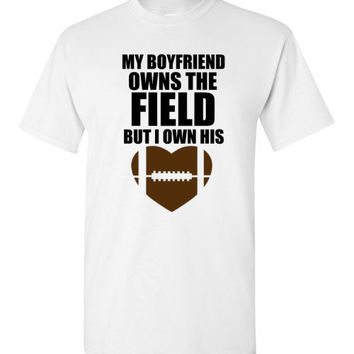 My Boyfriend Owns The Field But I Own His Heart Football Shirt