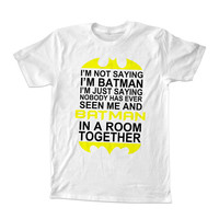 Quotes batman ,I'm NOT Saying I'm BATMAN For T-Shirt Unisex Adults size S-2XL