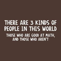 There are 3 Kinds of People in this World, Those that are good at Math,and Those that are Not Funny Handmade Tee Great Teacher Gift