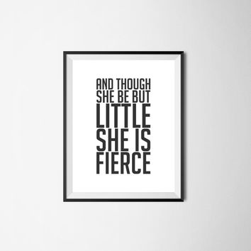 And though she be but little she is fierce, 8x10 digital download, typography, printable home decor, black and white, poster wall art print