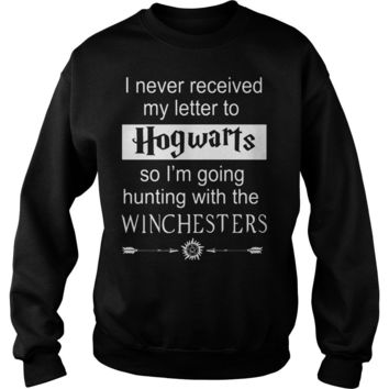 i never received my letter to hogwarts so i'm going hunting with the winchesters shirt Sweat Shirt