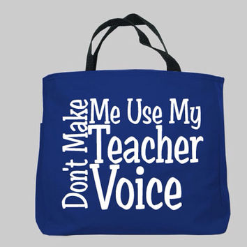 Don't Make Me Use my Teacher Voice and Don't Judge Port and Company Tote Bag available in Black, Royal, Red, Stone and Chrome.