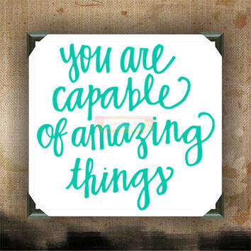 You are capable of amazing things - Painted Canvases - wall decor - wall hanging - custom canvas - inspirational quotes on canvas
