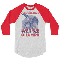 America Back To Back World War Champs 3/4 Sleeve Raglan Shirt