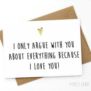 Argue With You About Everything Because I Love You Funny Anniversary Card Valentines Day Card FREE SHIPPING