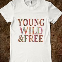 YOUNG, WILD, AND FREE.