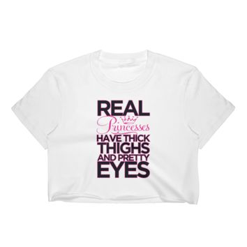 REAL Princesses Have Thick Thighs And Pretty Eyes - Women's Crop Top