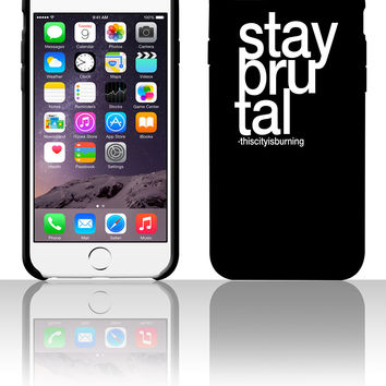 stay brutal 5 5s 6 6plus phone cases