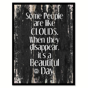 Some people are like clouds when they disappear it's a beautiful day Funny Quote Saying Canvas Print with Picture Frame Home Decor Wall Art