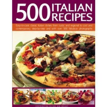 500 Italian Recipes: Easy-to-cook classic Italian dishes from rustic and regional to cool and contemporary, step-by-step and with over 500 superb photographs (Food & Drink)
