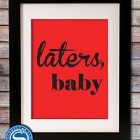 Laters, Baby - Fifty Shades of Grey Quote - 8x10 Print - Customize your colors - Valentine Gift