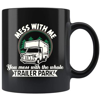 Funny Trailer Camper Mug Mess With Me You Mess With 11oz Black Coffee Mugs