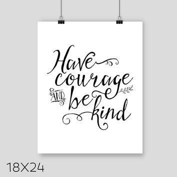 Have Courage and Be Kind Art Print, Movie Quote Poster, Inspirational Art Print, Black and White Minimalist Art Poster
