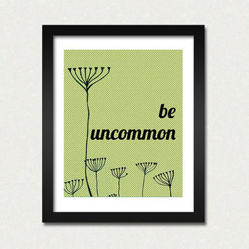 Be Uncommon 10 x 8 inch Art Print SALE buy 2 get 3