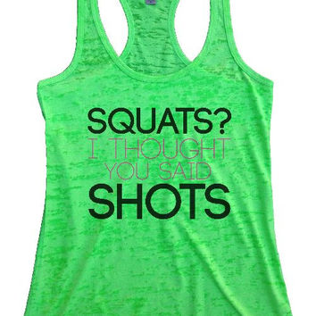 "Womens Tank Top ""Squats I thought you said shots!"" 1060 Womens Funny Burnout Style Workout Tank Top, Yoga Tank Top, Funny Squats I thought you said shots! Top"