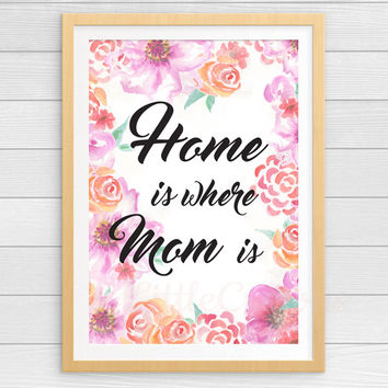 Mom Gift Print Home is Where Mom Is Mother's Day Gift Instant Download Pink Watercolor Flowers Painting Printable 8x10 11x14 Wife Gift
